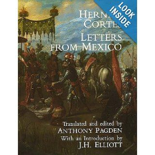 Hernan Cortes: Letters from Mexico: Hernan Cortes, Anthony Pagden, J. H. Elliott: 9780300037999: Books