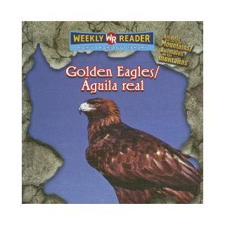 Golden Eagles / Aguila Real: Animals That Live in the Mountains / Animales De Las Montanas (Spanish Edition): JoAnn Early Macken: Books