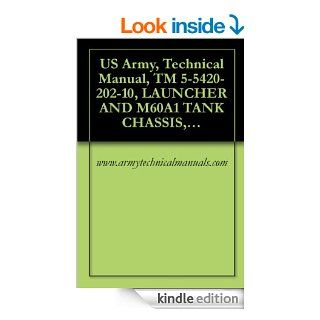 US Army, Technical Manual, TM 5 5420 202 10, LAUNCHER AND M60A1 TANK CHASSIS, TRANSPORTING FOR BRIDGE, ARMORED VEHICLE LAUNCHED, SCISSORING TYPE, CLASS 60, (NSN 5420 00 889 2020) eBook www.armytechnicalmanuals Kindle Store