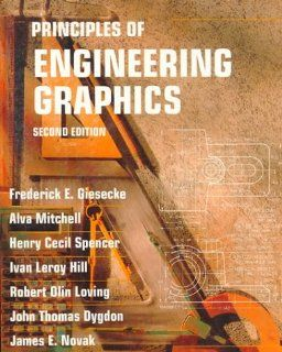 Principles of Engineering Graphics (2nd Edition): Frederick E. Giesecke, Alva Mitchell, Henry Cecil Spencer, John Thomas Dygdon, James E. Novak: 9780023428203: Books