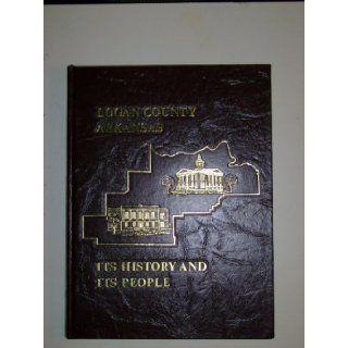 Logan County, Arkansas  its history and its people Logan County Historical Society Books