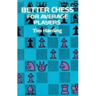 Better Chess for Average Players (Dover Books on Chess) by Tim Harding [28 March 2003]: Books