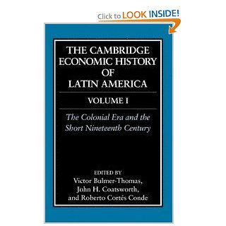 The Cambridge Economic History of Latin America: Volume 1, The Colonial Era and the Short Nineteenth Century (9780521812894): Victor Bulmer Thomas, John Coatsworth, Roberto Cortes Conde: Books