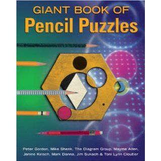 Giant Book of Pencil Puzzles Peter Gordon, Mike Shenk, The Diagram Group, Mayme Allen, Janine Kelsch, Mark Danna, Jim Sukach, Toni Lynn Cloutier 9781402710506 Books