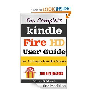 The Complete Kindle Fire HD User Guide Learn How You Can Master Your Device eBook Michael K Edwards Kindle Store