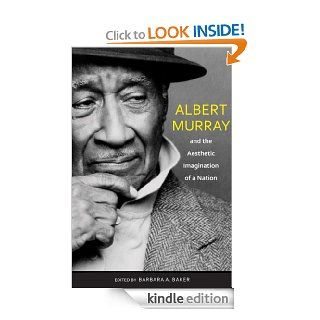 Albert Murray and the Aesthetic Imagination of a Nation (Pebble Hill)   Kindle edition by Barbara A. Baker, Louis A Rabb, Roberta S. Maguire, Lauren Walsh, John F Callahan, Carol Friedman, Albert Murray, Greg Thomas, Anne Katrin Gramberg, Caroline Gebhard,