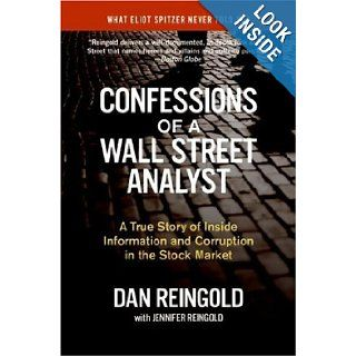 Confessions of a Wall Street Analyst A True Story of Inside Information and Corruption in the Stock Market Daniel Reingold, Jennifer Reingold 9780060747701 Books