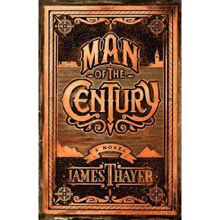 Man of the Century James Stewart Thayer 9781556115127 Books
