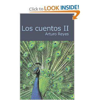 Los Cuentos II (Spanish Edition): Arturo Reyes: 9781426490200: Books