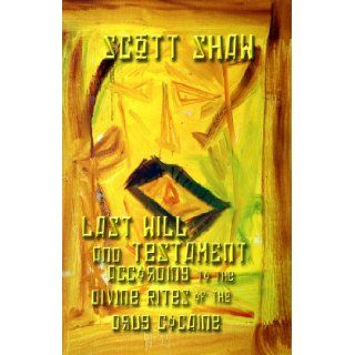 Last Will and Testament According to the Divine Rites of the Drug Cocaine: Scott Shaw: 9781877792007: Books