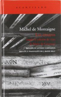 Los ensayos / The Essays: Segun la edicion de 1595 de Marie De Gournay / According to the 1595 Edition of Marie De Gournay (El Acantilado / Cliff) (Spanish Edition): Michel De Montaigne, J. Bayod Brau, Antoine Compagnon: 9788496834170: Books
