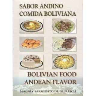 Bolivian Food Andean Flavor; Sabor Andino Comida Boliviana: Magaly Sarmiento: 9789990553420: Books