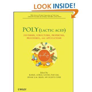 Poly(lactic acid) Synthesis, Structures, Properties, Processing, and Applications (Wiley Series on Polymer Engineering and Technology)   Kindle edition by Rafael A. Auras, Loong Tak Lim, Susan E. M. Selke, Hideto Tsuji. Professional & Technical Kindle