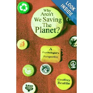 Why Aren't We Saving the Planet?: A Psychologist's Perspective: Geoffrey Beattie: 9780415561969: Books