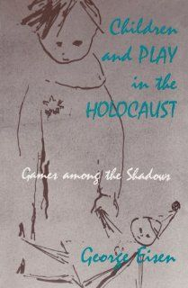 Children and Play in the Holocaust: Games Among the Shadows: George Eisen: 9780870237089: Books