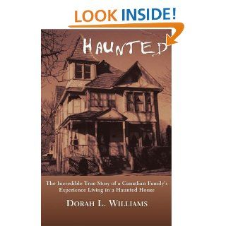 Haunted: The Incredible True Story of a Canadian Family's Experience Living in a Haunted House eBook: Dorah L. Williams: Kindle Store
