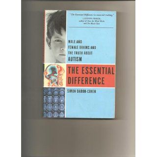 The Essential Difference Male And Female Brains And The Truth About Autism (9780465005567) Simon Baron Cohen Books