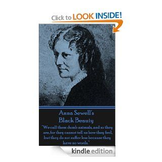 """Black Beauty """"We call them dumb animals, and so they are, for they cannot tell us how they feel, but they do not suffer less because they have no words.""""� eBook Anna Sewell  Kindle Store"""