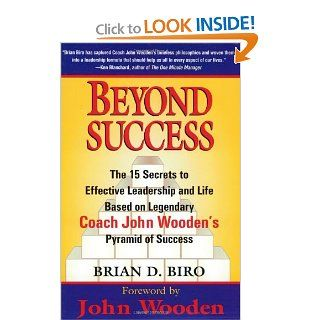 Beyond Success   The 15 Secrets to Effective Leadership and Life Based on Legendary Coach John Wooden's Pyramid of Success Brian D. Biro, John Wooden 9780399526909 Books