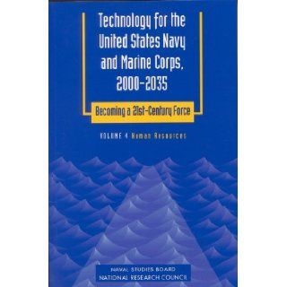 Technology for the United States Navy and Marine Corps, 2000 2035 Becoming a 21st Century Force Volume 4 Human Resources (Technology for the UnitedBecoming a 21st Century Force, Vol 4) (v. 4) Committee on Technology for Future Naval Forces, Mathematics,