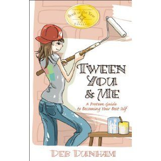 Tween You & Me: A Preteen Guide to Becoming Your Best Self: Deb Dunham: 9780982051856: Books