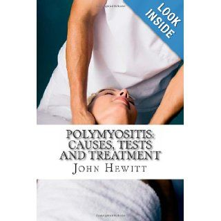 Polymyositis: Causes, Tests and Treatment: John Hewitt MA, Mohamed Awad MD: 9781466255685: Books