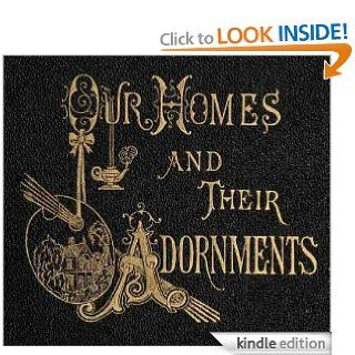 Our homes and their adornments, or, How to build, finish, furnish and adorn a home, containing practical instructions for the building of homes, interior decoration, wood carving, eBook: Almon C. Varney: Kindle Store