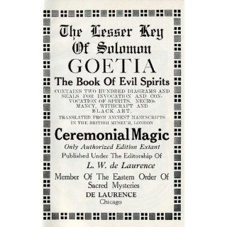 The Lesser Key of Solomon : Goetia, The Book of Evil Spirits, Goetia, the Book of Evil Spirits, Contains Two Hundred Diagrams and Seals, Necromancy, Witchcraft, Black Art, Ceremonial Magic: L. W. de Laurence: Books