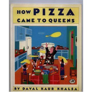 How Pizza Came to Queens: Dayal Kaur Khalsa: 9780517885383: Books