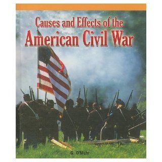 Causes and Effects of the American Civil War (American History Milestones) G. O'muhr 9781435830134 Books