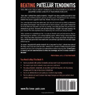 Beating Patellar Tendonitis: The Proven Treatment Formula to Fix Hidden Causes of Jumper's Knee and Stay Pain free for Life: Martin Koban, Jennifer Chase: 9781491049730: Books