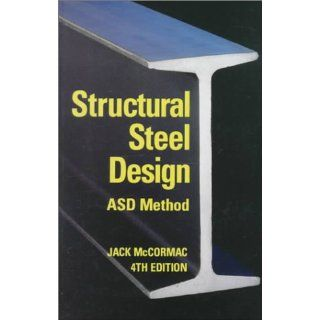 Structural Steel Design ASD Method (4th Edition) Jack C. McCormac 9780065000603 Books