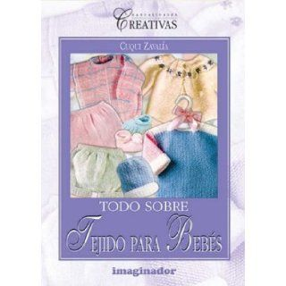 Todo sobre tejido para bebes / All about baby fabric (Spanish Edition): Cuqui Zavalia: 9789507683541: Books