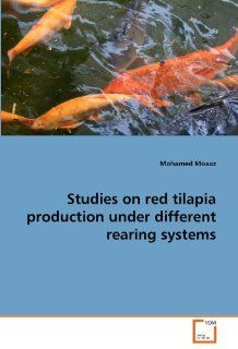 Studies on red tilapia production under different rearing systems (9783639179262): Mohamed Moaaz: Books