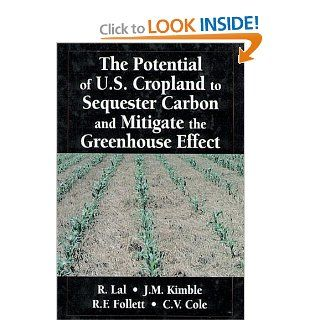 The Potential of U.S. Cropland to Sequester Carbon and Mitigate the Greenhouse Effect: John M. Kimble, Ronald F. Follett, C. Vernon Cole, Rattan Lal: 9781575041124: Books