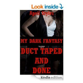 Duct taped and Done! My Dark Fantasy: A Rough Bondage Erotica Story eBook: April Styles: Kindle Store