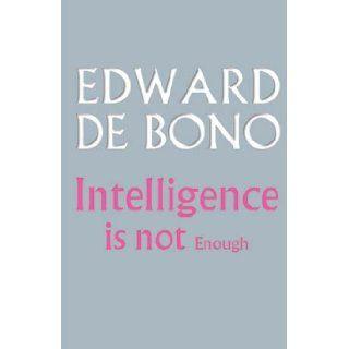 Intelligence is Not Enough Edward de Bono 9781842181324 Books
