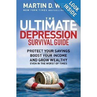 The Ultimate Depression Survival Guide: Protect Your Savings, Boost Your Income, and Grow Wealthy Even in the Worst of Times: Martin D. Weiss: Books