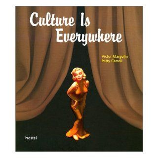 Culture Is Everywhere: Victor Margolin, Patty Carroll, Museum of Corn Temporary Art: 9783791327600: Books