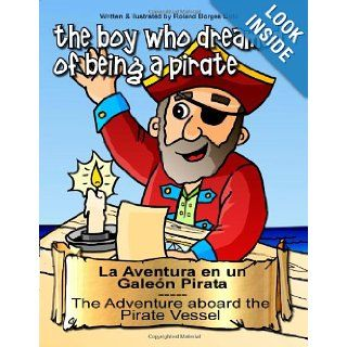 The Adventure aboard the Pirate Vessel La Aventura en un Gale�n Pirata: Story & Coloring Book Collection / Colecci�n de Cuentos para Colorear (The/ El ni�o que so�aba con ser un Pirata): Roland Borges Soto: 9781490338002: Books