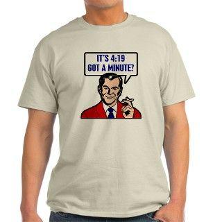 Its 4:19   Got A Minute? T Shirt by shirtpervert