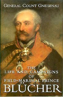 The Life and Campaigns of Field Marshal Prince Blucher (9780965328401) Count Gneisenau Books