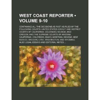 West Coast Reporter (Volume 9 10); Containing All the Decisions as Fast as Filed of the Following Courts United States Circuit and District Courts of: Books Group: 9781235669569: Books