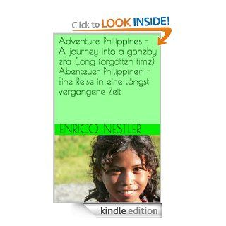 Adventure Philippines   A journey into a gone by era (long forgotten time) Abenteuer Philippinen   Eine Reise in eine l�ngst vergangene Zeit (South eastAsia / S�dostAsien) eBook enRico Nestler, Enrico Nest ler*, Rico Nest le', EnNi VoNest le', heI