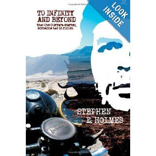 To Infinity and Beyond: What Che Guevara started . . . somebody had to finish: Stephen Holmes: 9781906821906: Books