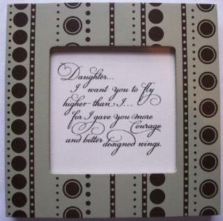 "Kindred Hearts Inspirational Quote Frame (6 x 6 Green Dot Pattern) (""Daughter, I want you to fly higher than Ifor I gave you more courage and better designed wings"") : Single Frames : Everything Else"