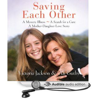 Saving Each Other: A Mother Daughter Love Story (Audible Audio Edition): Victoria Jackson, Ali Guthy, Amanda Troop, Lori Tritel: Books