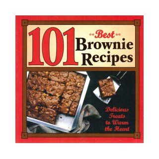 101 Best Brownie Recipes [ 1st printing, Jan. 2004 ] Delicious treats to warm the heart (Includes: Almond Roca Brownies, Congo Bongo Brownies, Frost Themselves Brownies, Grasshopper Brownies, Honeybear Brownies, Orange Cream Brownies, Peppermint Brownies,