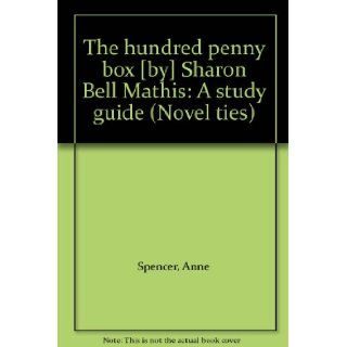 The hundred penny box [by] Sharon Bell Mathis A study guide (Novel ties) Anne Spencer Books