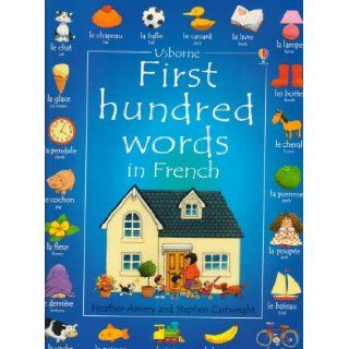 First Hundred Words in French: Heather Amery, Jenny Tyler, Stephen Cartwright, Nicole Irving: 9780794500139: Books